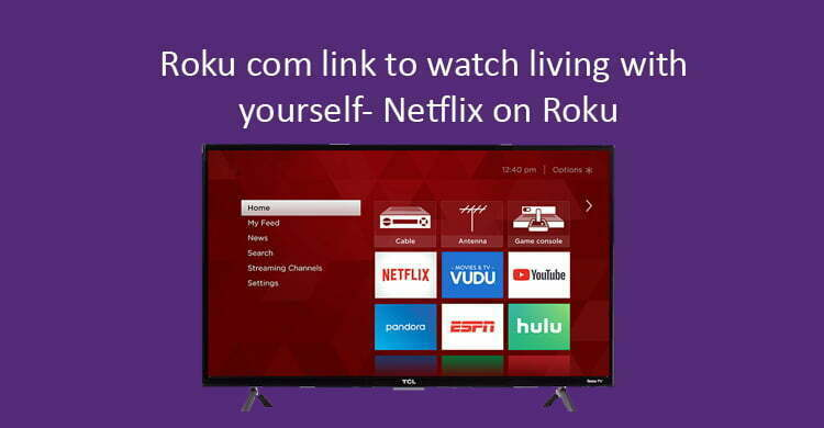 Roku com link to watch living with yourself- Netflix on Roku
