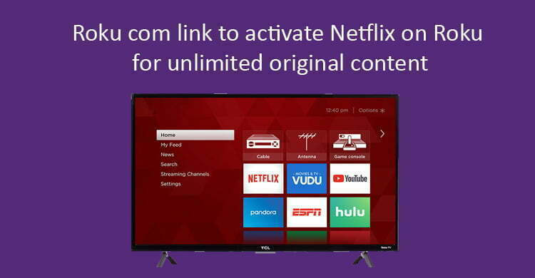 Roku com link to activate Netflix on Roku for unlimited original content