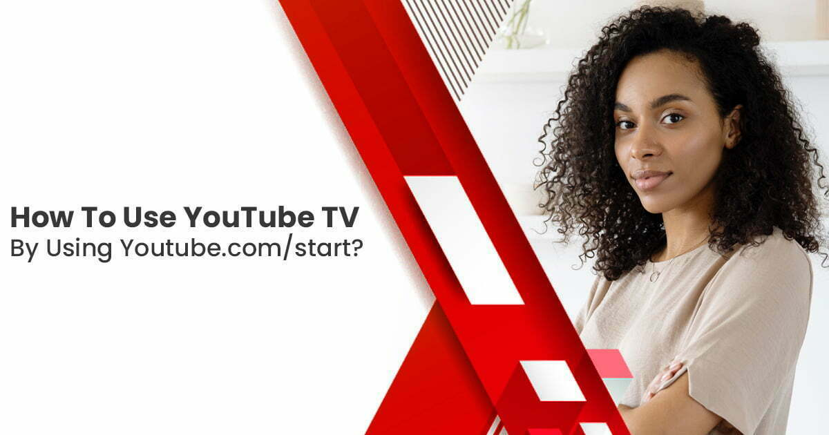 How To Use YouTube TV By Using Youtube.com/start?