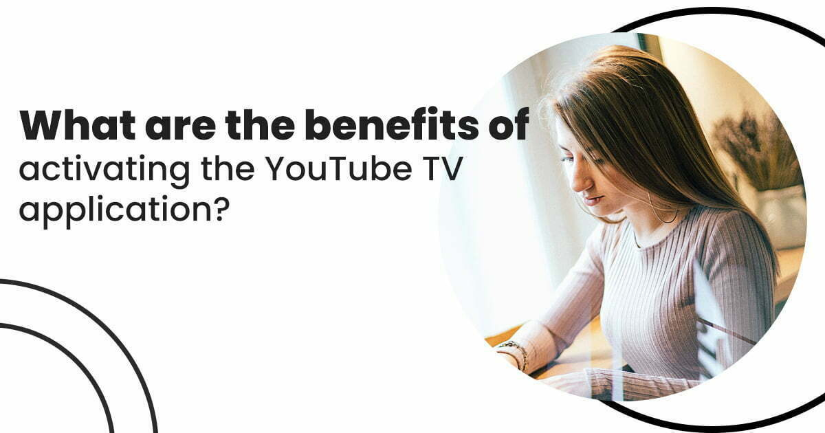 What are the benefits of activating the YouTube TV application?