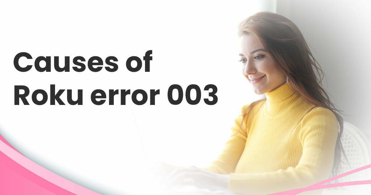 What Causes Error Code 003 on Roku?