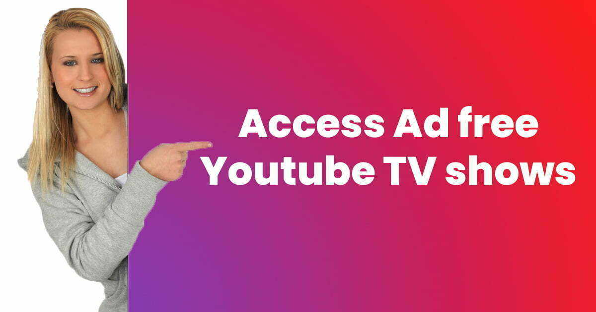 Access Ad free YouTube TV Shows – youtube.com/start