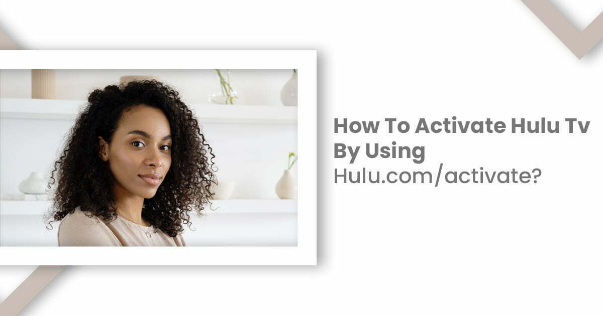 How To Activate Hulu Tv By Using Hulu.com/activate?