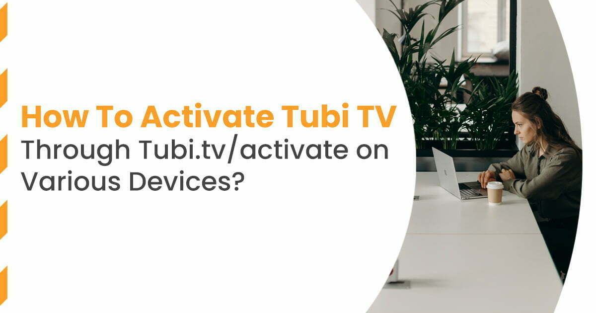 How To Activate Tubi TV ThroughTubi.tv/activateon Various Devices?