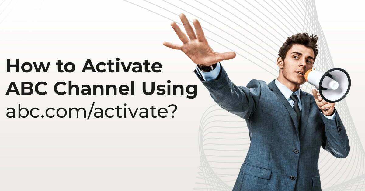 How to Activate ABC Channel Using abc.com/activate?