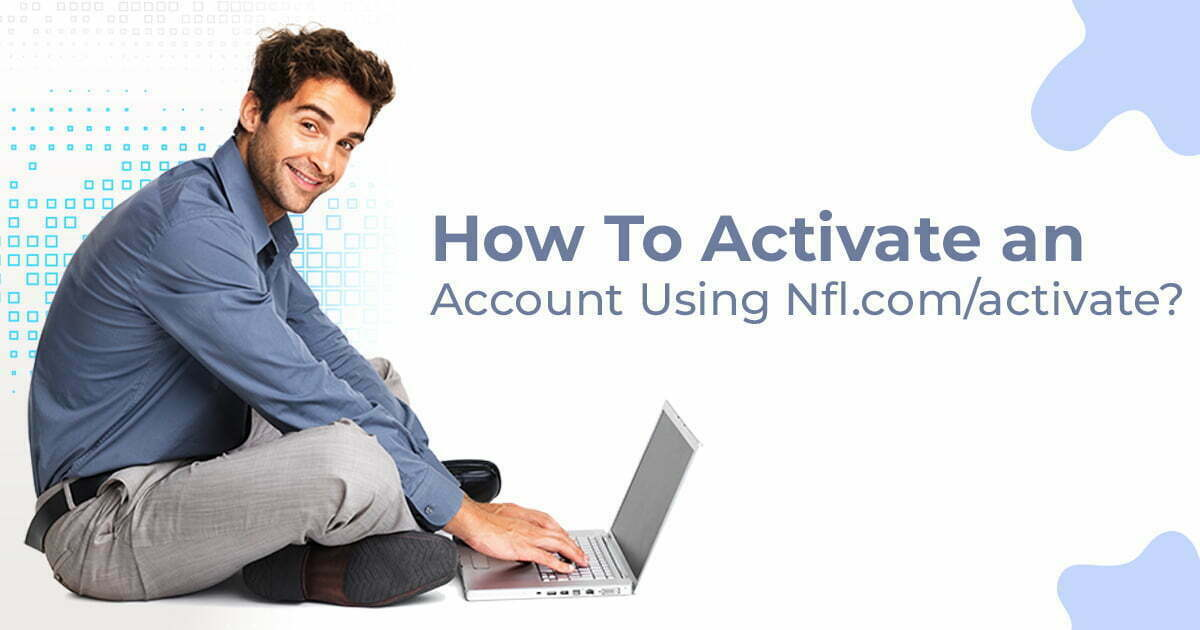How To Activate an NFL Account Using Nfl.com/activate?