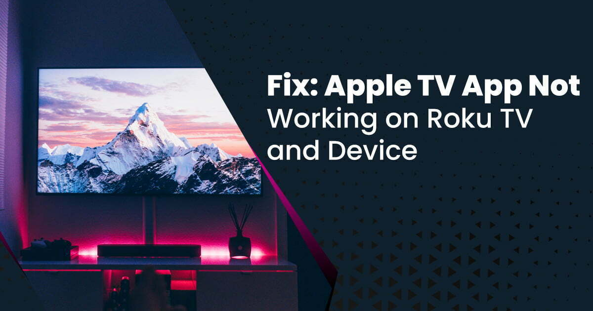 Fix: Apple TV App Not Working on Roku TV and Device