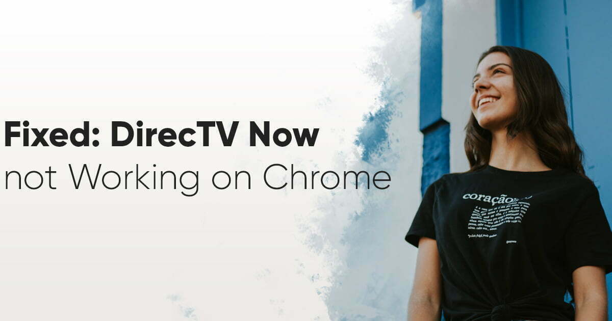 Fixed: DirecTV Now not Working on Chrome