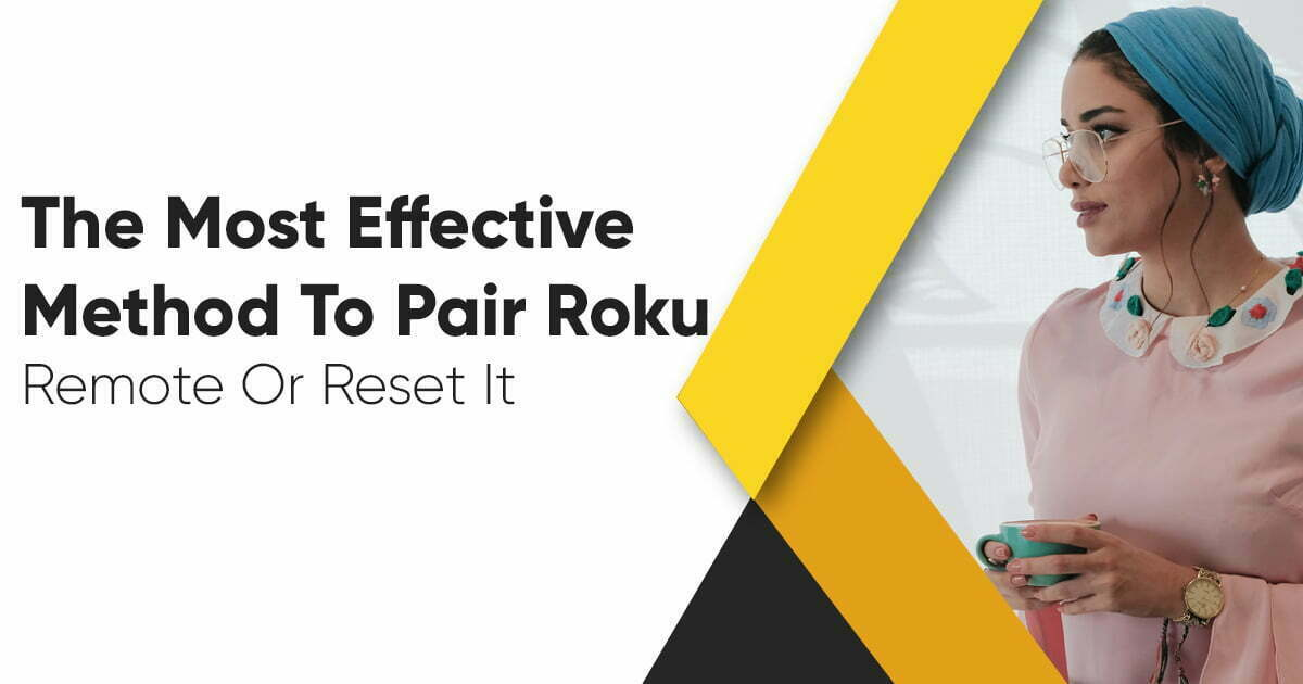 The Most Effective Method To Pair Roku Remote Or Reset It