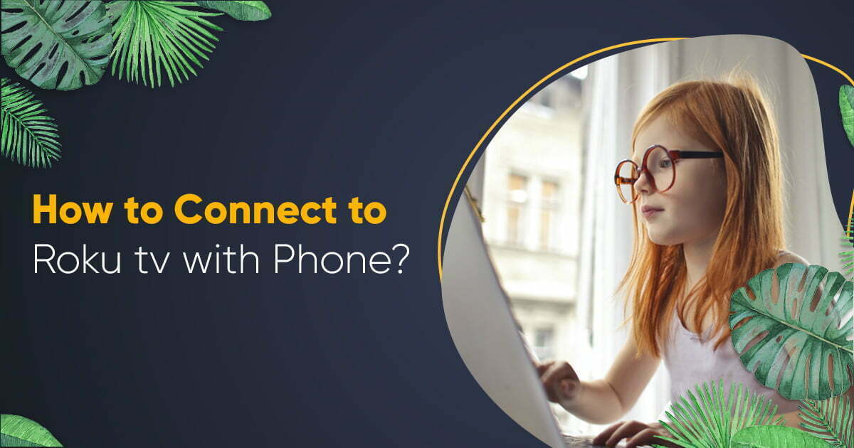 How to Connect to Roku tv with Phone? – Roku Activation Code