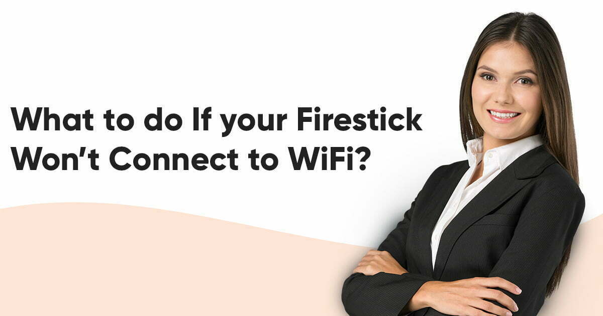 What to do If your Firestick Won't Connect to WiFi?