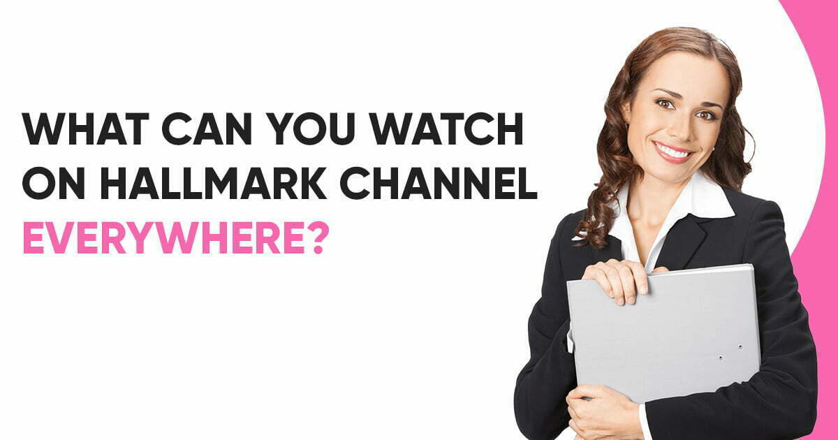 WHAT CAN YOU WATCH ON HALLMARK CHANNEL EVERYWHERE?
