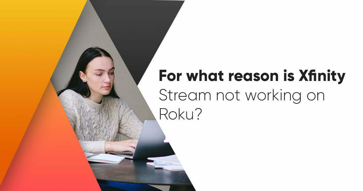 For what reason is Xfinity Stream not working on Roku?